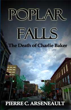 Poplar Falls: The Death of Charlie Baker by Pierre C. Arseneault